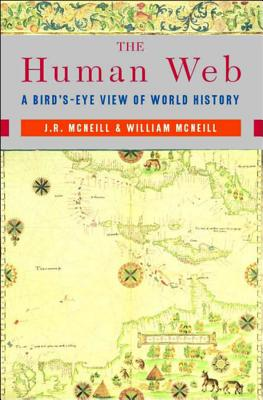 The Human Web: A Bird's-Eye View of World History - McNeill, J R, and McNeill, William H
