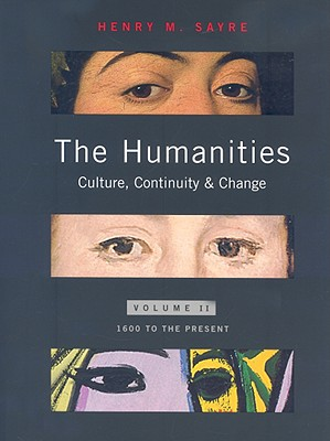 The Humanities: Culture, Continuity, and Change, Volume 2: 1600 to the Present - Sayre, Henry M