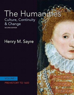 The Humanities: Culture, Continuity and Change, Volume I: Prehistory to 1600 - Sayre, Henry M.