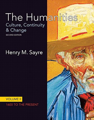 The Humanities: Culture, Continuity and Change, Volume II: 1600 to the Present: United States Edition - Sayre, Henry M.