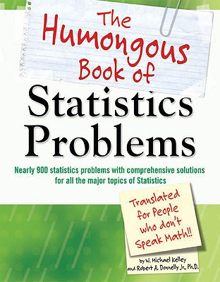 The Humongous Book of Statistics Problems: Translated for People Who Don't Speak Math!! - Kelley, W Michael, and Donnelly, Robert