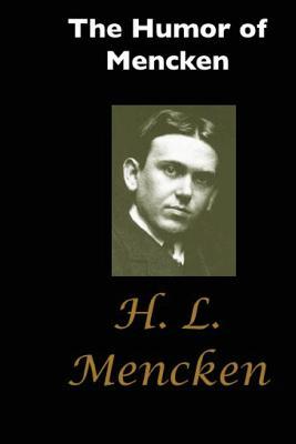 The Humor of Mencken - Nathan, George Jean, and Mencken, H L, Professor