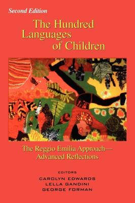 The Hundred Languages of Children: The Reggio Emilia Approach--Advanced Reflections Second Edition - Edwards, Carolyn (Editor), and Forman, George E (Editor), and Gandini, Lella (Editor)