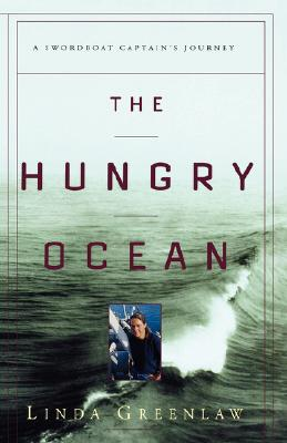 The Hungry Ocean: A Swordboat Captain's Journey - Greenlaw, Linda