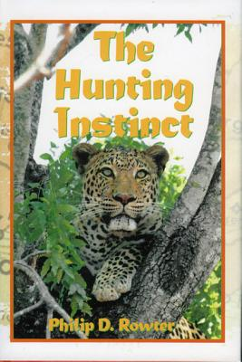 The Hunting Instinct: Safari Chronicles on Hunting, Game Conservation, and Management in the Republic of South Africa and Namibia: 1990-1998 - Rowter, Philip D