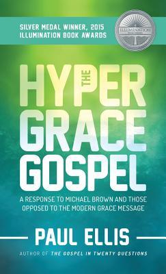 The Hyper-Grace Gospel - Ellis, Paul