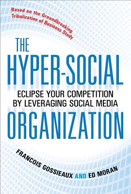 The Hyper-Social Organization: Eclipse Your Competition by Leveraging Social Media - Gossieaux, Francois