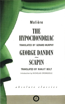 The Hypochondriac and Other Plays - Moliere, and Bolt, Ranjit (Translated by), and Murphy, Gerard (Translated by)