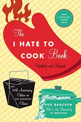 The I Hate to Cook Book - Bracken, Peg