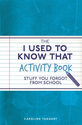 The I Used to Know That Activity Book: Stuff you forgot from school - Taggart, Caroline