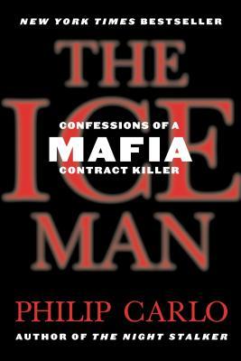 The Ice Man: Confessions of a Mafia Contract Killer - Carlo, Philip