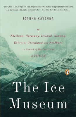 The Ice Museum: In Search of the Lost Land of Thule - Kavenna, Joanna