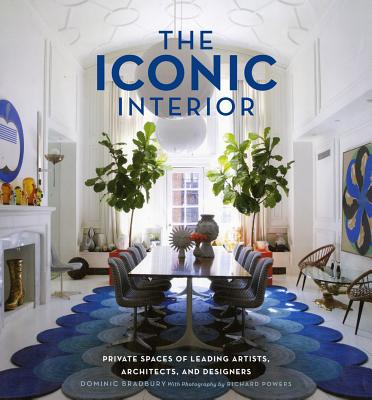 The Iconic Interior: Private Spaces of Leading Artists, Architects, and Designers - Bradbury, Dominic, and Powers, Richard (Photographer)