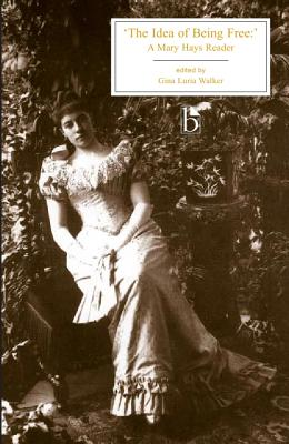 The Idea of Being Free: A Mary Hays Reader - Walker, Gina Luria (Editor)