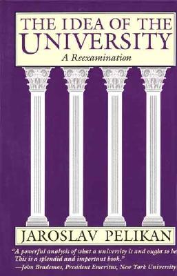The Idea of the University: A Reexamination - Pelikan, Jaroslav Jan