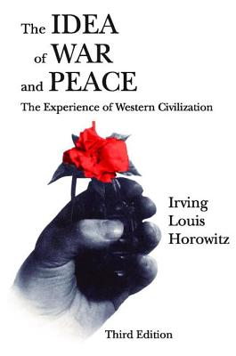 The Idea of War and Peace: The Experience of Western Civilization - Horowitz, Irving Louis