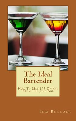 The Ideal Bartender: How to Mix Drinks from the Jazz Age - Bullock, Tom