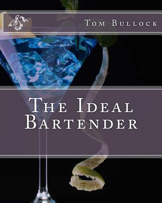 The Ideal Bartender - Bullock, MR Tom
