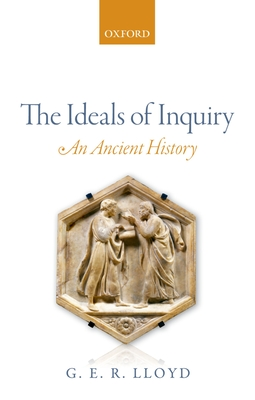 The Ideals of Inquiry: An Ancient History - Lloyd, G. E. R.
