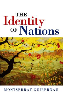 The Identity of Nations - Guibernau, Montserrat, Dr., PH.D.