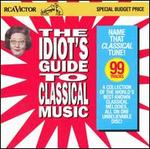 The Idiot's Guide to Classical Music