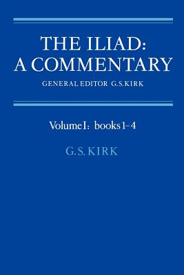 The Iliad: A Commentary: Books 1-4 Volume 1 - Kirk, G. S. (Editor)