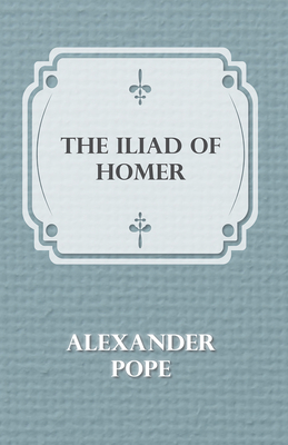 The Illiad of Homer - Pope, Alexander