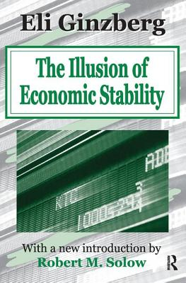 The Illusion of Economic Stability - Ginzberg, Eli