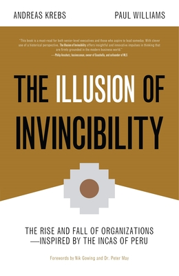 The Illusion of Invincibility: The Rise and Fall of Organizations Inspired by the Incas of Peru (Organizational Behavior, for Fans of Atomic Habits) - Williams, Paul, and Krebs, Andreas