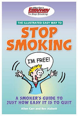 The Illustrated Easyway to Stop Smoking: A Smoker's Guide to Just How Easy it is to Quit - Carr, Allen, and Aisbett, Bev