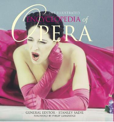 The Illustrated Encyclopedia of Opera - Langridge, Philip, and Sadie, Stanley