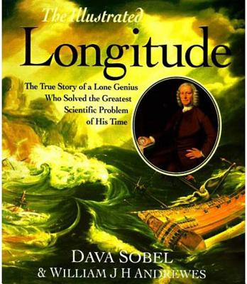 The Illustrated Longitude: The True Story of a Lone Genius Who Solved the Greatest Scientific Problem of His Time - Sobel, Dava (Introduction by), and Andrewes, William J H