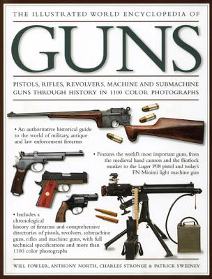 The Illustrated World Encyclopedia of Guns - Fowler, Will, and North, Anthony, and Stronge, Charles