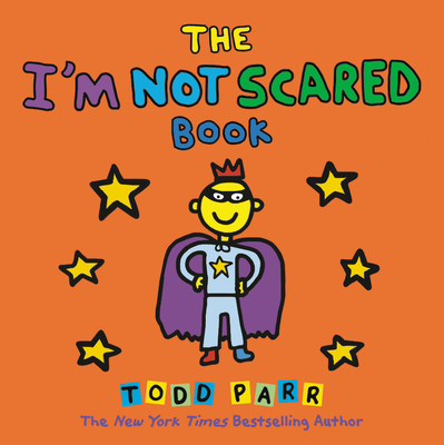 The I'm Not Scared Book - Parr, Todd