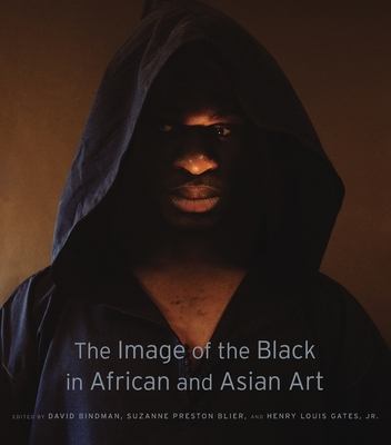 The Image of the Black in African and Asian Art - Bindman, David (Editor), and Blier, Suzanne Preston (Editor), and Gates, Henry Louis, Jr. (Editor)