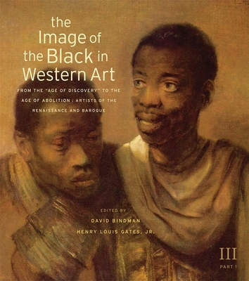 """The Image of the Black in Western Art, Volume III: From the """"age of Discovery"""" to the Age of Abolition, Part 1: Artists of the Renaissance and Baroque - Bindman, David (Editor), and Gates, Henry Louis, Jr. (Editor), and Dalton, Karen C C"""
