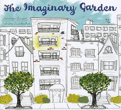 The Imaginary Garden - Larsen, Andrew