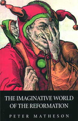 The Imaginative World of the Reformation - Matheson, Peter
