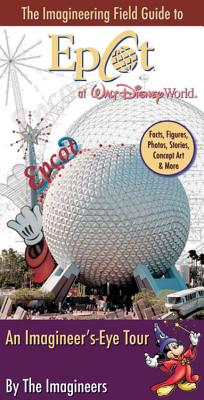 The Imagineering Field Guide to EPCOT at Walt Disney World: An Imagineer's-Eye Tour - Imagineers (Creator)
