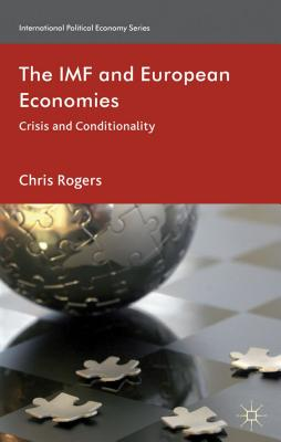 The IMF and European Economies: Crisis and Conditionality - Rogers, Chris