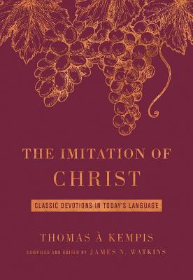 The Imitation of Christ Deluxe Edition: Classic Devotions in Today's Language - Watkins, James, Professor, and A Kempis, Thomas