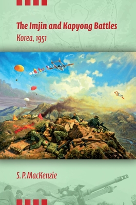 The Imjin and Kapyong Battles, Korea, 1951 - MacKenzie, Paul, Professor