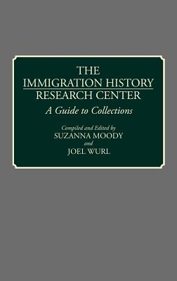 The Immigration History Research Center: 20: A Guide to Collections - Wurl, Joel (Editor), and Moody, Suzanna (Editor)