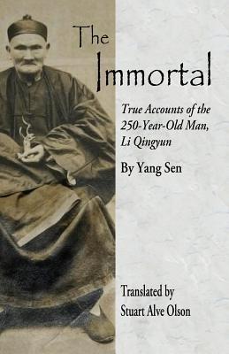 The Immortal: True Accounts of the 250-Year-Old Man, Li Qingyun - Sen, Yang, and Olson, Stuart Alve (Translated by)
