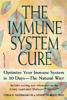 The Immune System Cure: Optimize Your Immune System in 30 Days-The Natural Way! - Vanderhaeghe, Lorna R, and Bouie, Patrick J, and Bouic, Patrick J D