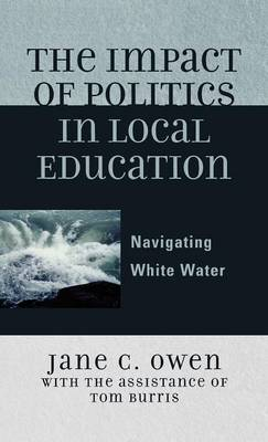The Impact of Politics in Local Education: Navigating White Water - Owen, Jane C, and Burris, Tom