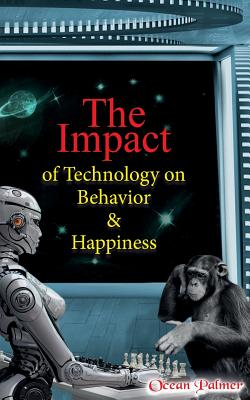 The Impact of Technology on Behavior & Happiness - Palmer, Ocean
