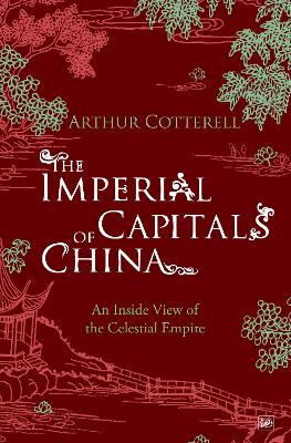 The Imperial Capitals of China: An Inside View of the Celestial Empire - Cotterell, Arthur