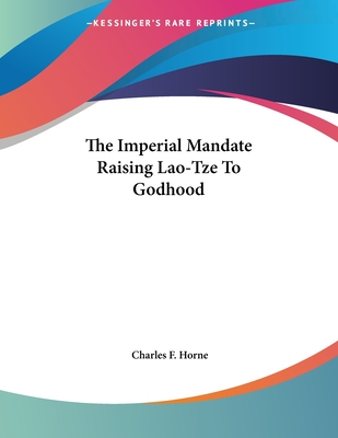 The Imperial Mandate Raising Lao-Tze to Godhood - Horne, Charles F (Editor)