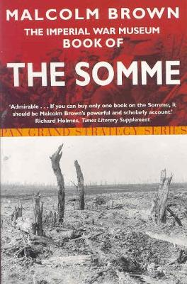 The Imperial War Museum Book of the Somme - Brown, Malcolm, and Imperial War Museum (Great Britain)